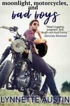 Moonlight, Motorcycles, and Bad Boys ebook by Lynnette Austin