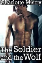 The Soldier and the Wolf ebook by Charlotte Mistry