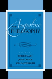 Augustine and Philosophy ebook by Phillip Cary, John Doody, Kim Paffenroth,...