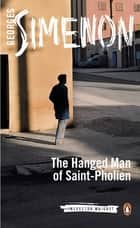 The Hanged Man of Saint-Pholien - Inspector Maigret #3 ebook by Georges Simenon, Linda Coverdale