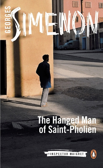 The Hanged Man of Saint-Pholien - Inspector Maigret #3 ebook by Georges Simenon
