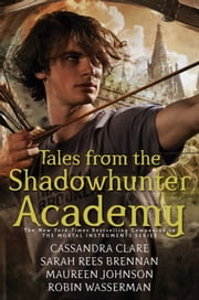 Tales from the Shadowhunter Academy eBook by Cassandra Clare, Sarah Rees Brennan, Maureen Johnson,...