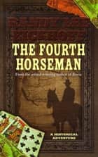 The Fourth Horseman - A Historical Adventure ebook by Randy Lee Eickhoff