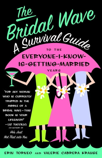 The Bridal Wave - A Survival Guide to the Everyone-I-Know-Is-Getting-Married Years eBook by Erin Torneo,Valerie Krause