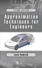 Approximation Techniques for Engineers - Second Edition ebook by Louis Komzsik