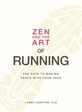 Zen and the Art of Running: The Path to Making Peace with Your Pace - The Path to Making Peace with Your Pace ebook by Larry Shapiro