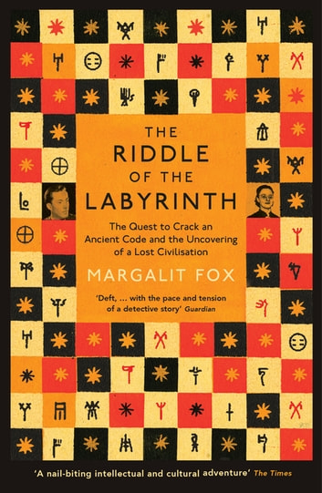 Riddle of the Labyrinth - The Quest to Crack an Ancient Code and the Uncovering of a Lost Civilisation ebook by Margalit Fox