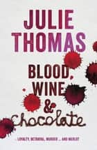 Blood, Wine and Chocolate ebook by Julie Thomas