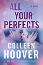 All Your Perfects - A Novel ebook by Colleen Hoover