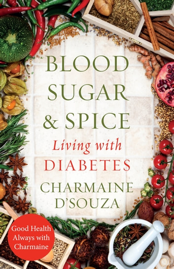 Blood Sugar & Spice - living with Diabetes ebook by Charmaine D'Souza