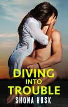 Diving Into Trouble ebook by Shona Husk