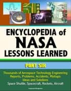 Encyclopedia of NASA Lessons Learned (Part 6): Thousands of Aerospace Technology Engineering Reports, Problems, Accidents, Mishaps, Ideas and Solutions - Space Shuttle, Spacecraft, Rockets, Aircraft ebook by Progressive Management