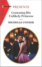 Crowning His Unlikely Princess ebook by Michelle Conder