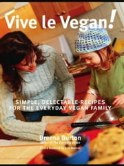 Vive le Vegan! - Simple, Delectable Recipes for the Everyday Vegan Family ebook by Dreena Burton