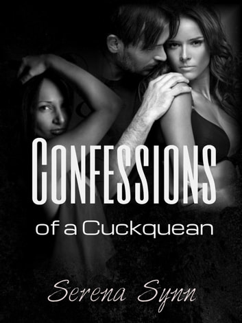 Confessions of a Cuckquean - Confessions of a Cuckquean, #1 ebook by Serena Synn
