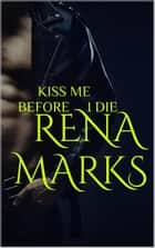 Kiss Me Before I Die ebook by Rena Marks