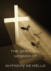 The Spiritual Wisdom of Anthony de Mello ebook by Anthony de Mello