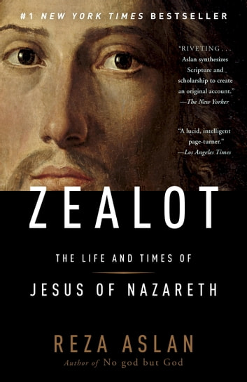 Zealot - The Life and Times of Jesus of Nazareth eBook by Reza Aslan