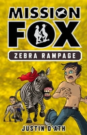 Zebra Rampage - Mission Fox Book 5 ebook by Justin D'Ath