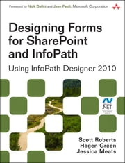 Designing Forms for SharePoint and InfoPath - Using InfoPath Designer 2010 ebook by Scott Roberts, Hagen Green, Jessica Meats