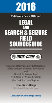 2016 California Legal and Search and Seizure Field Source Guide QWIK-CODE: Law Summaries - Law Summaries ebook by Devallis Rutledge
