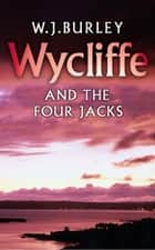 Wycliffe and the Four Jacks ebook by W.J. Burley