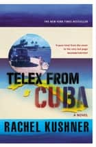 Telex from Cuba ebook by Rachel Kushner