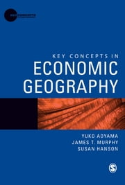 Key Concepts in Economic Geography ebook by Yuko Aoyama,Susan Hanson,James T Murphy