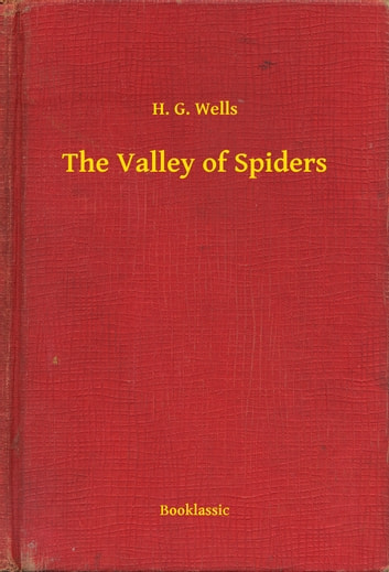 The Valley of Spiders ebook by H. G. Wells