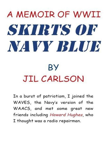 SKIRTS OF NAVY BLUE - A Memoir of World War II ebook by JIL CARLSON