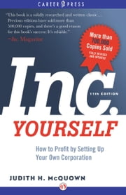 Inc. Yourself, 11th Edition - How to Profit by Setting Up Your Own Corporation ebook by Judith H. McQuown