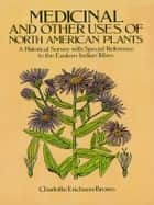 Medicinal and Other Uses of North American Plants ebook by Charlotte Erichsen-Brown
