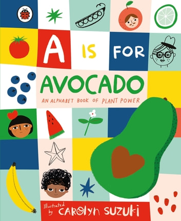 A is for Avocado: An Alphabet Book of Plant Power ebook by