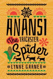 Anansi the Trickster Spider ebook by Lynne Garner