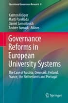 Governance Reforms in European University Systems - The Case of Austria, Denmark, Finland, France, the Netherlands and Portugal ebook by Karsten Krüger, Martí Parellada, Daniel Samoilovich,...