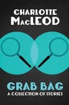 Grab Bag: A Collection of Stories ebook by Charlotte MacLeod