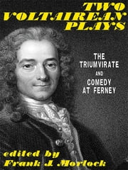 Two Voltairean Plays: The Triumvirate and Comedy at Ferney ebook by Frank J. Morlock,Voltaire,Louis Lurine,Albéric Second