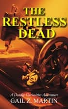The Restless Dead - Deadly Curiosities Adventure ebook by Gail Z. Martin