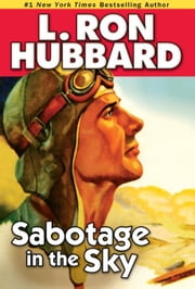 Sabotage in the Sky: A Heated Rivalry, a Heated Romance, and High-flying Danger ebook by Hubbard, L. Ron