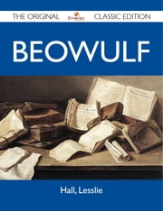 Beowulf - The Original Classic Edition ebook by Lesslie Hall