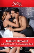 A Debt Paid In The Marriage Bed ebook by Jennifer Hayward