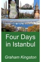 Four Days in Istanbul ebook by Graham Kingston