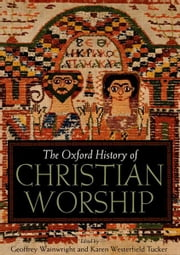 The Oxford History of Christian Worship ebook by Geoffrey Wainwright,Karen B. Westerfield Tucker