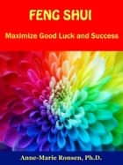 Feng Shui: Maximize Good Luck and Success ebook by Anne-Marie Ronsen
