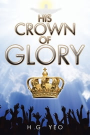 His Crown of Glory ebook by H G Yeo