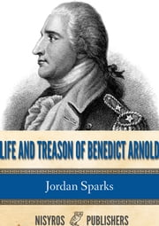 Life and Treason of Benedict Arnold ebook by Jordan Sparks