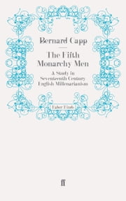 The Fifth Monarchy Men - A Study in Seventeenth-Century English Millenarianism ebook by Bernard Capp