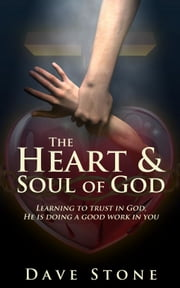 The Heart and Soul of God ebook by Dave Stone