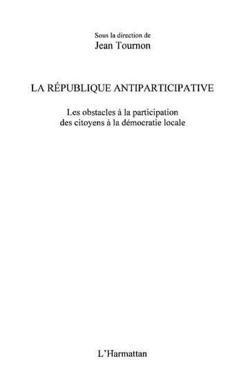 La République antiparticipative - Les obstacles à la participation des citoyens à la démocratie locale ebook by Jean Tournon