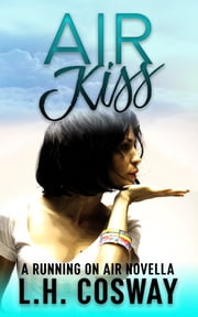 Air Kiss - A Running on Air Novella ebook by L.H. Cosway